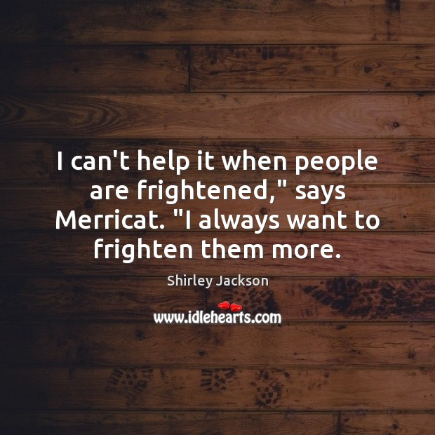 """I can't help it when people are frightened,"""" says Merricat. """"I always Shirley Jackson Picture Quote"""