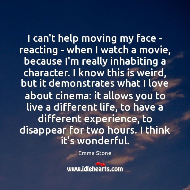 I can't help moving my face – reacting – when I watch Emma Stone Picture Quote