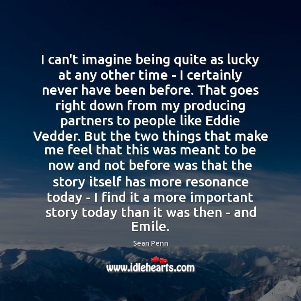 I can't imagine being quite as lucky at any other time – Image