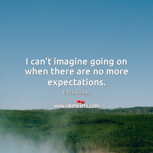 I can't imagine going on when there are no more expectations. Image