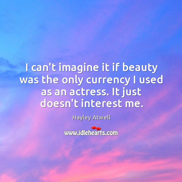 I can't imagine it if beauty was the only currency I used Image