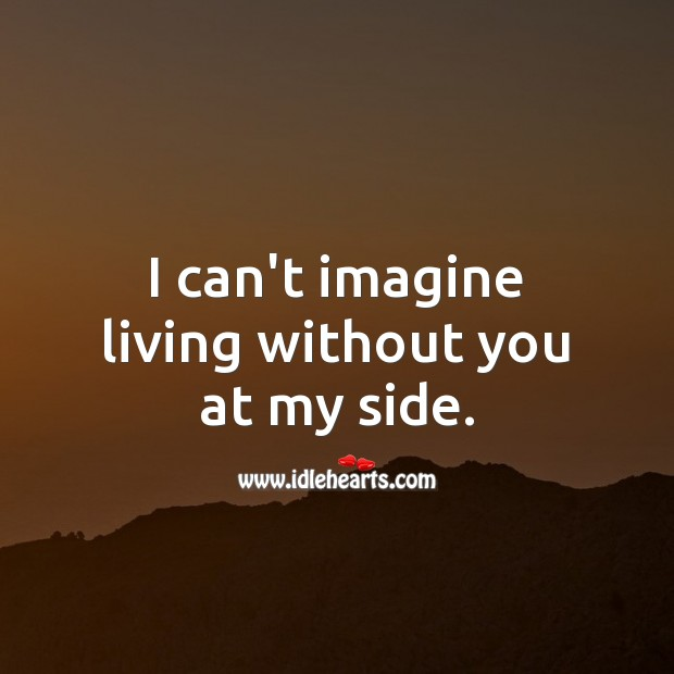 Image about I can't imagine living without you at my side.