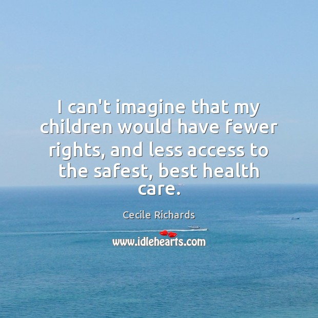 I can't imagine that my children would have fewer rights, and less Image