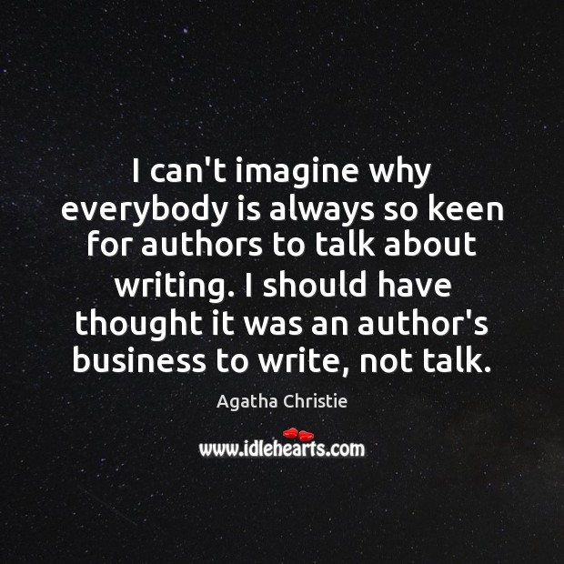 Image, I can't imagine why everybody is always so keen for authors to