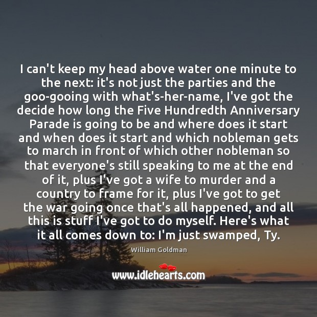 I can't keep my head above water one minute to the next: Image