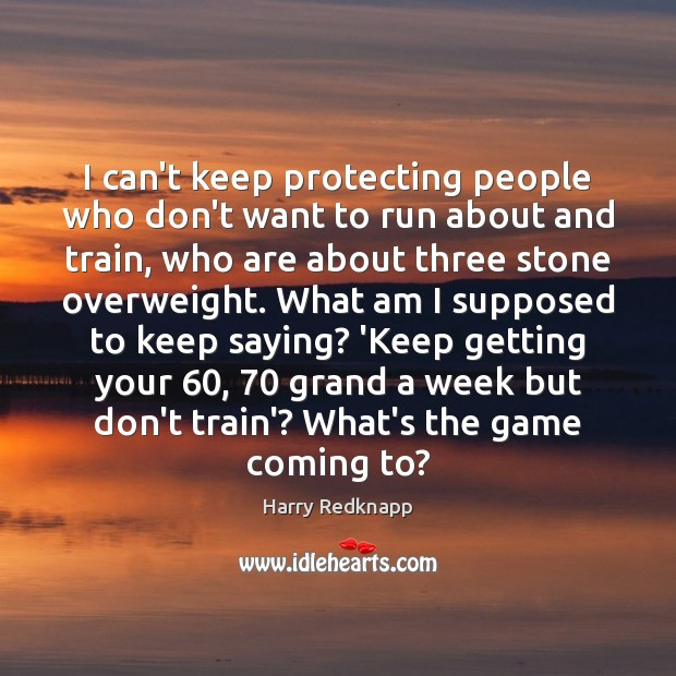 Image, I can't keep protecting people who don't want to run about and