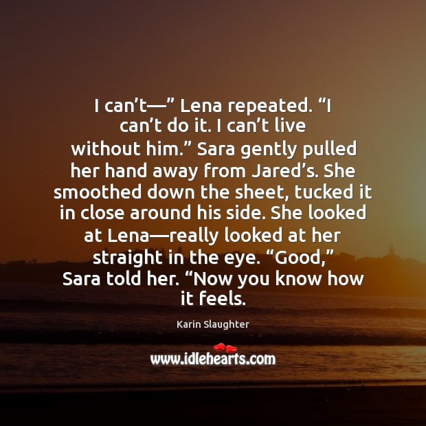 "Image, I can't—"" Lena repeated. ""I can't do it. I can'"