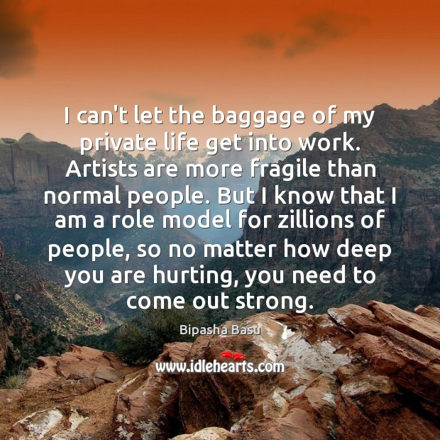 I can't let the baggage of my private life get into work. Bipasha Basu Picture Quote