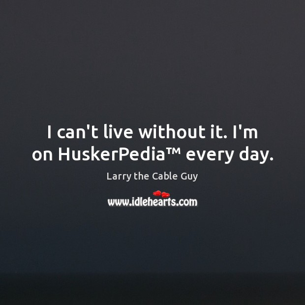 I can't live without it. I'm on HuskerPedia™ every day. Image