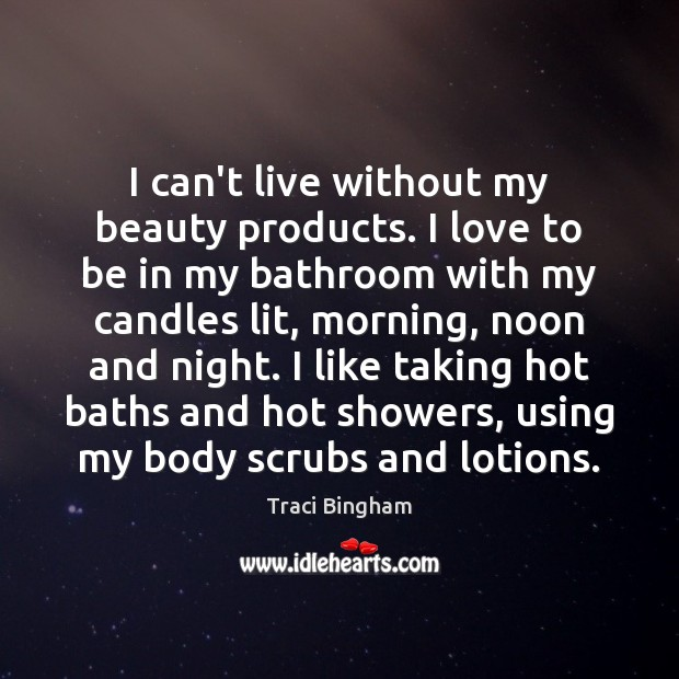 Image, I can't live without my beauty products. I love to be in