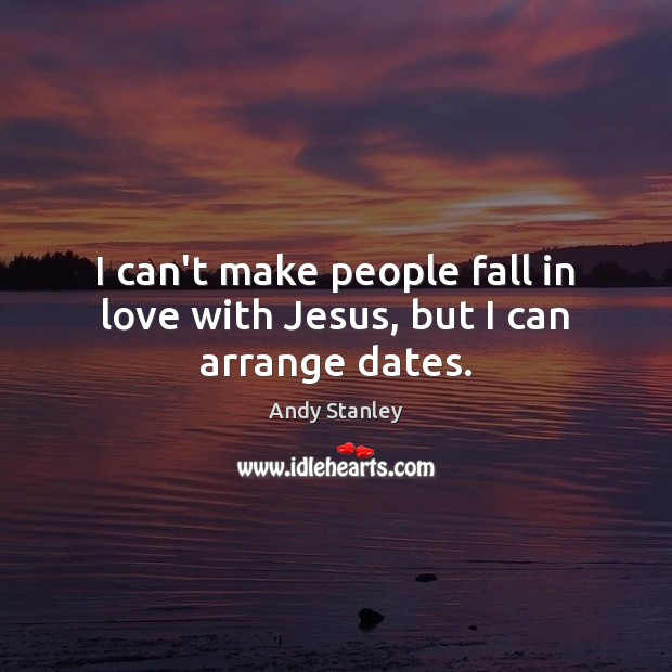 Image, I can't make people fall in love with Jesus, but I can arrange dates.