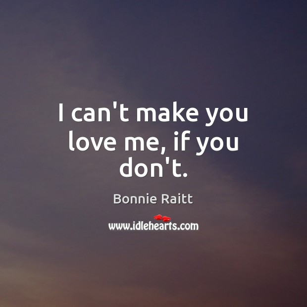 I can't make you love me, if you don't. Image