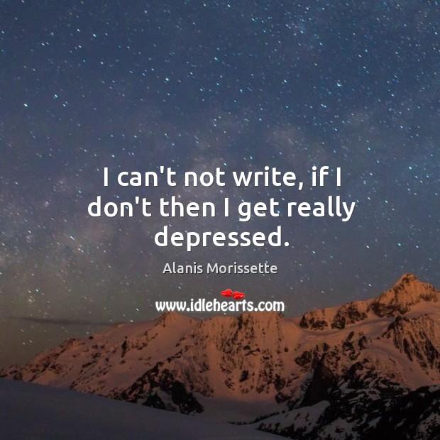 I can't not write, if I don't then I get really depressed. Image