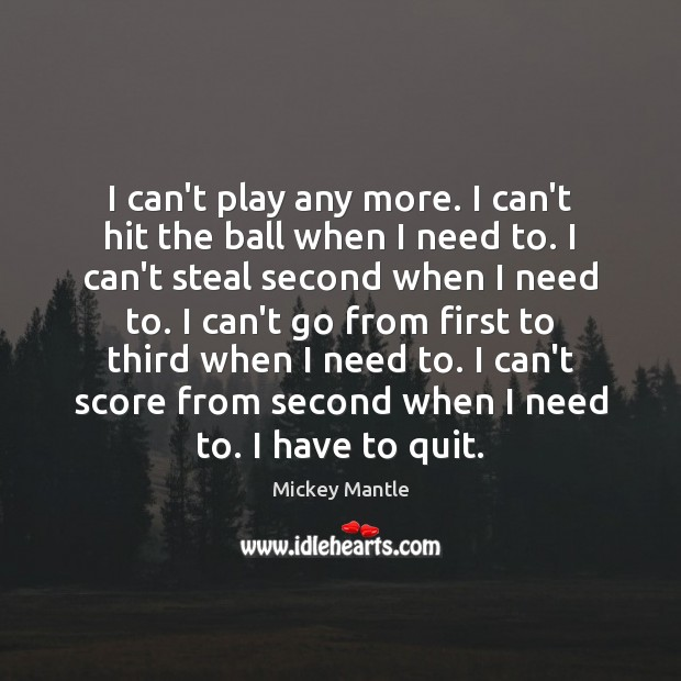Image, I can't play any more. I can't hit the ball when I