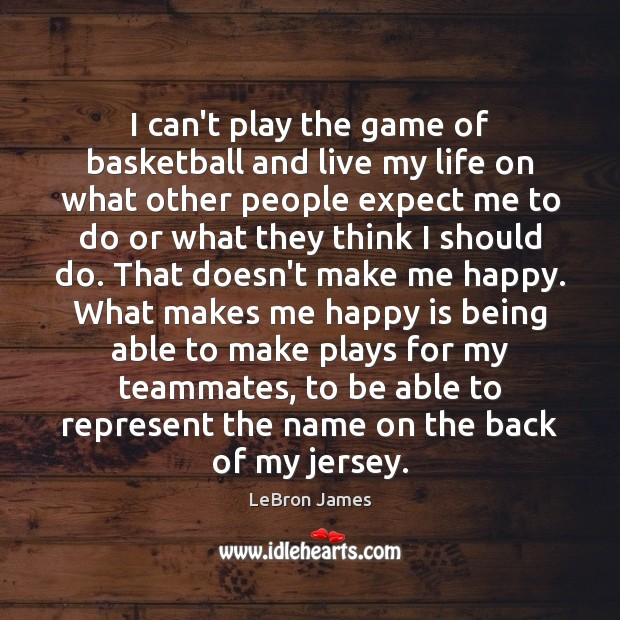 Image, I can't play the game of basketball and live my life on