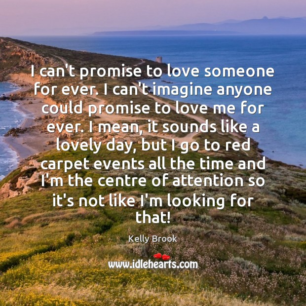 I can't promise to love someone for ever. I can't imagine anyone Promise Quotes Image