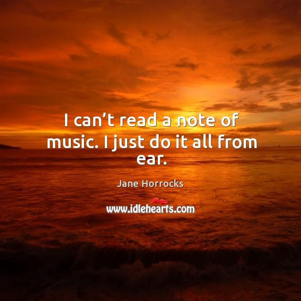 I can't read a note of music. I just do it all from ear. Image