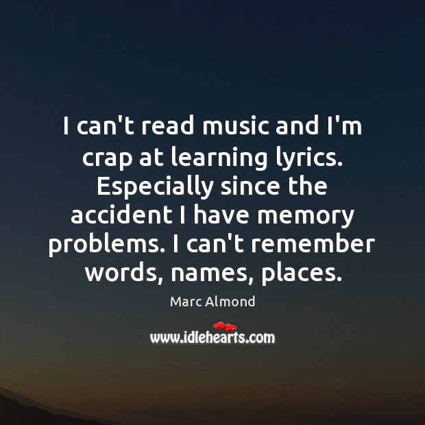 I can't read music and I'm crap at learning lyrics. Especially since Image