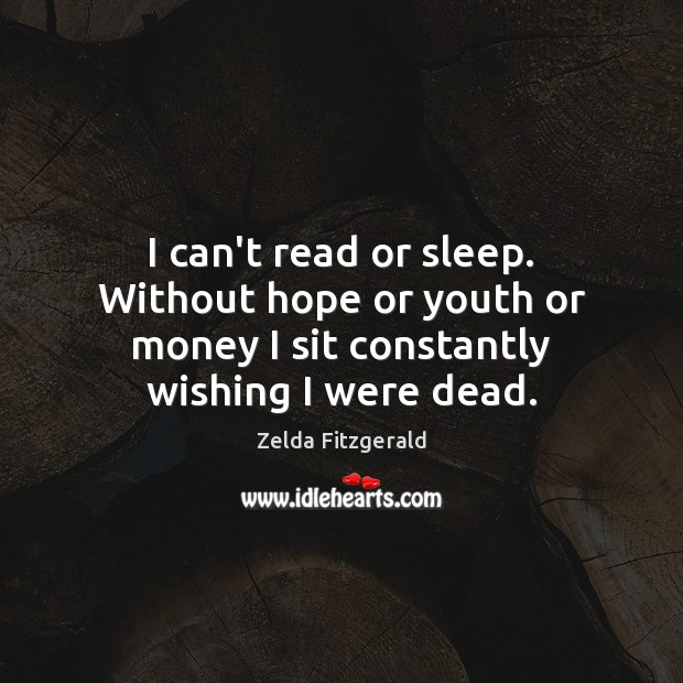 I can't read or sleep. Without hope or youth or money I Image