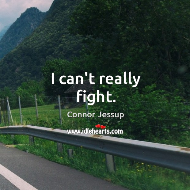 I can't really fight. Image