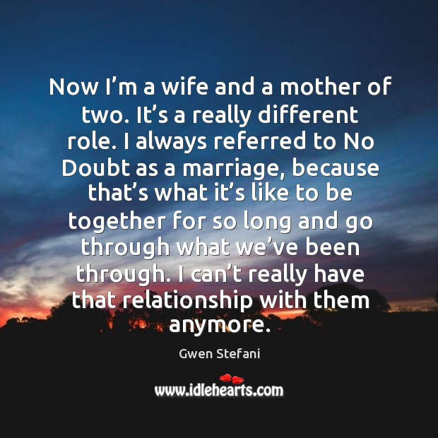 I can't really have that relationship with them anymore. Image