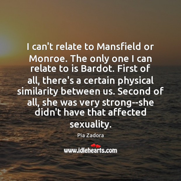 Image, I can't relate to Mansfield or Monroe. The only one I can