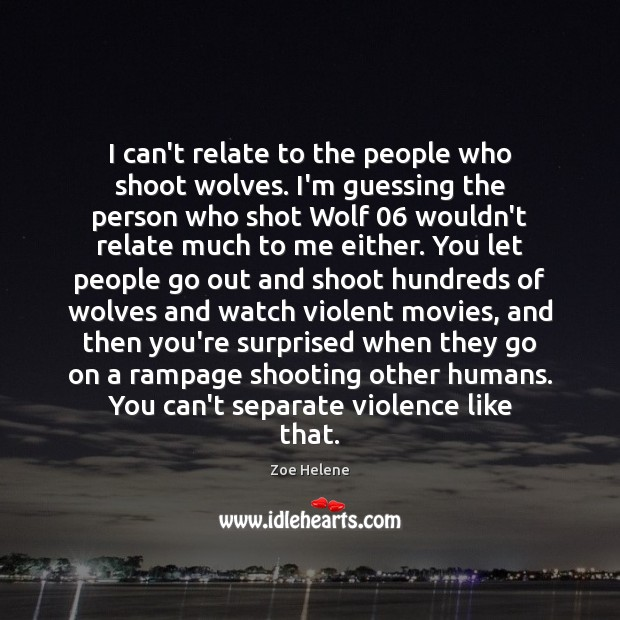 I can't relate to the people who shoot wolves. I'm guessing the Image