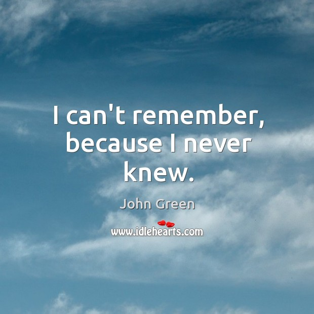 I can't remember, because I never knew. Image
