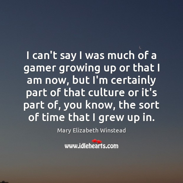I can't say I was much of a gamer growing up or Image