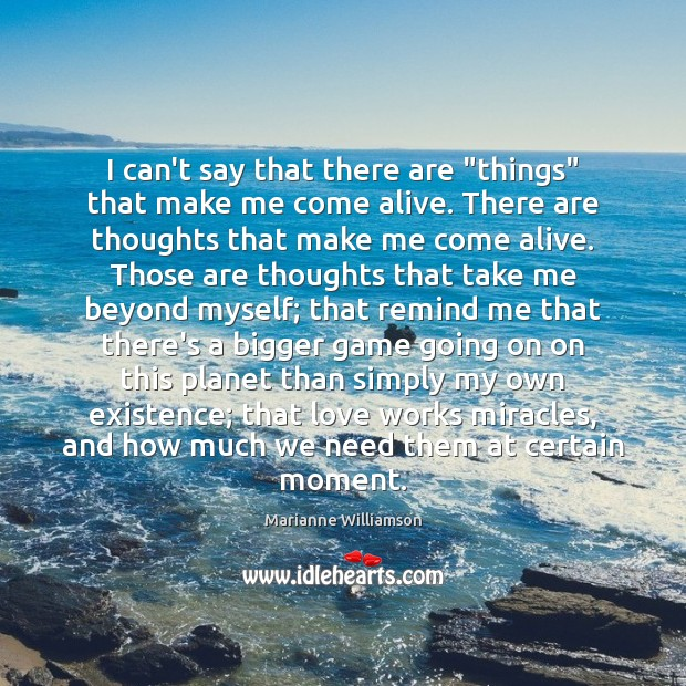 """I can't say that there are """"things"""" that make me come alive. Marianne Williamson Picture Quote"""