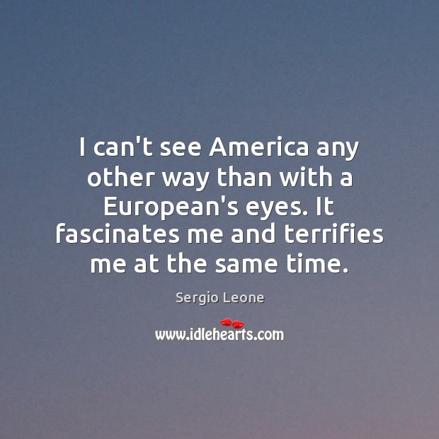 Image, I can't see America any other way than with a European's eyes.