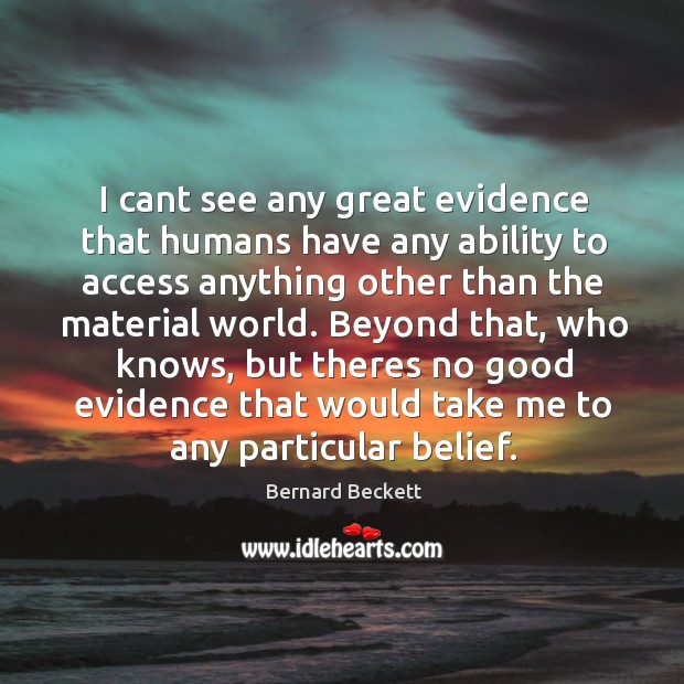 I cant see any great evidence that humans have any ability to Bernard Beckett Picture Quote