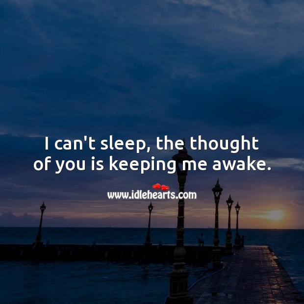 I can't sleep, the thought of you is keeping me awake. Good Night Quotes for Him Image