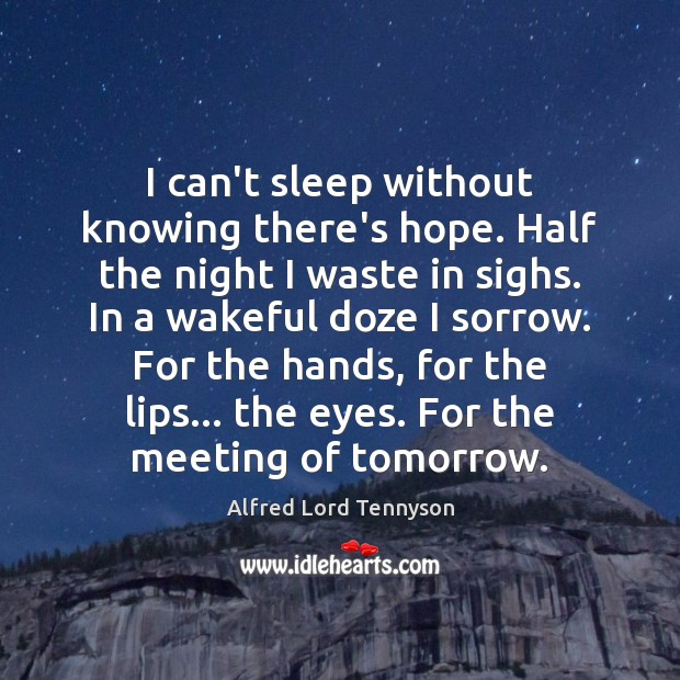 I can't sleep without knowing there's hope. Half the night I waste Alfred Lord Tennyson Picture Quote