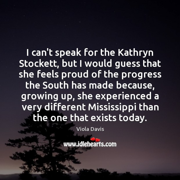 I can't speak for the Kathryn Stockett, but I would guess that Viola Davis Picture Quote