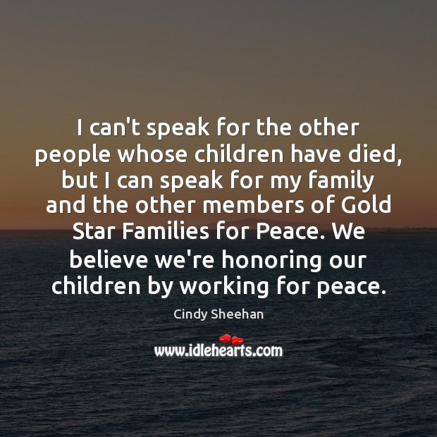 I can't speak for the other people whose children have died, but Cindy Sheehan Picture Quote