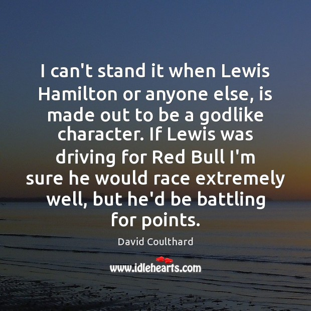 I can't stand it when Lewis Hamilton or anyone else, is made Image