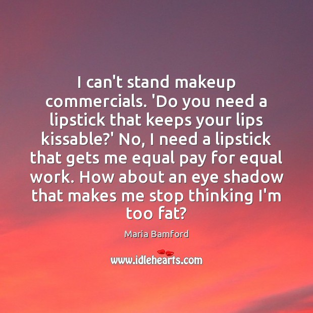 I can't stand makeup commercials. 'Do you need a lipstick that keeps Maria Bamford Picture Quote