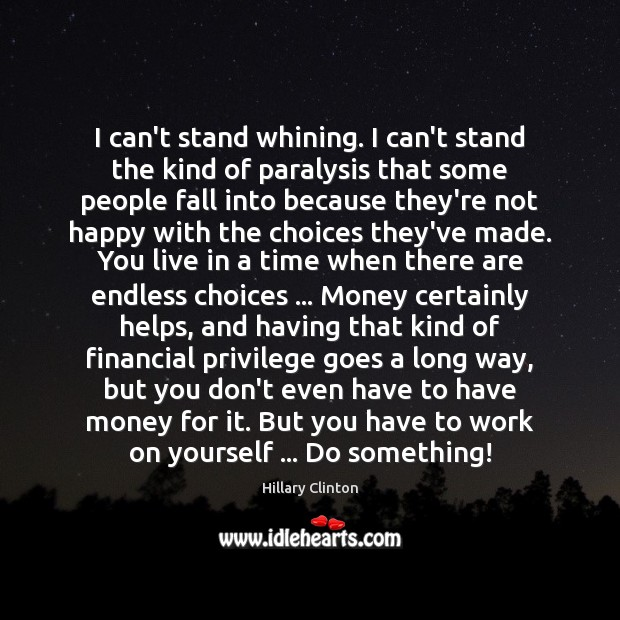 I can't stand whining. I can't stand the kind of paralysis that Image