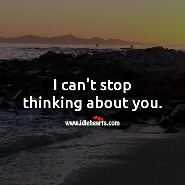 I can't stop thinking about you. Thinking of You Quotes Image