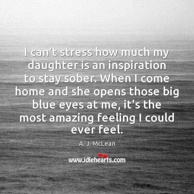 I can't stress how much my daughter is an inspiration to stay Daughter Quotes Image