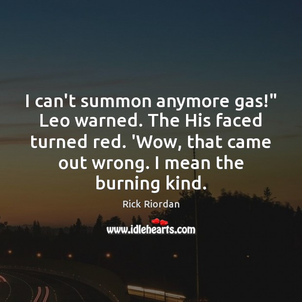 """I can't summon anymore gas!"""" Leo warned. The His faced turned red. Image"""