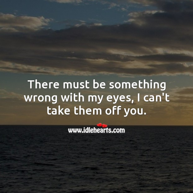 I can't take my eyes off you. Flirt Messages Image
