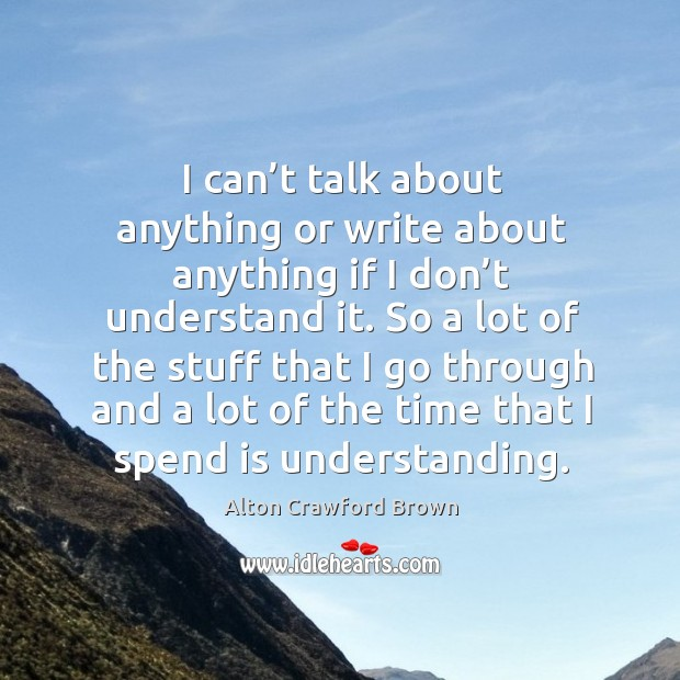 Image, I can't talk about anything or write about anything if I don't understand it.