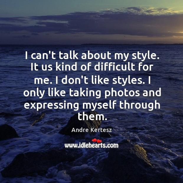 I can't talk about my style. It us kind of difficult for Image