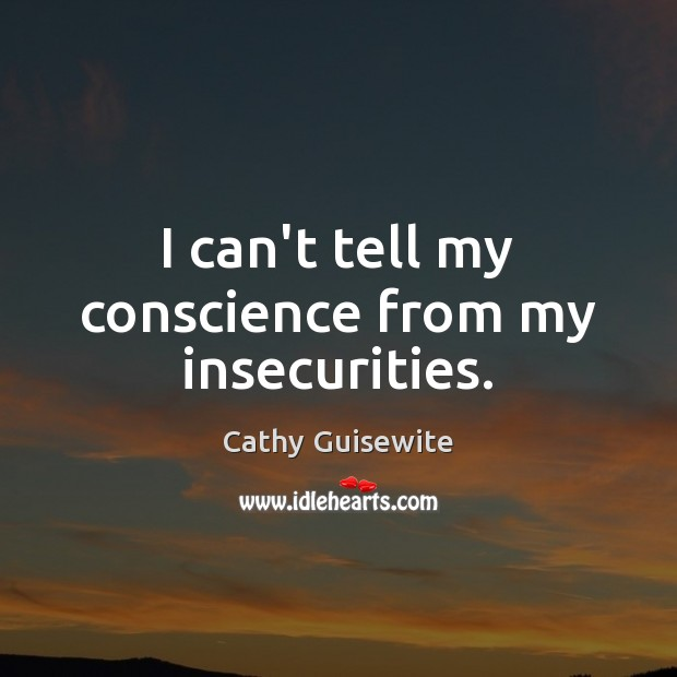 I can't tell my conscience from my insecurities. Cathy Guisewite Picture Quote