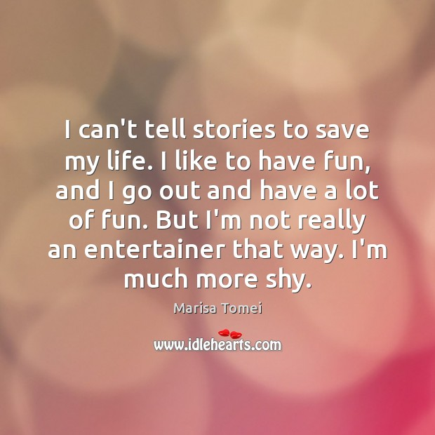 I can't tell stories to save my life. I like to have Marisa Tomei Picture Quote