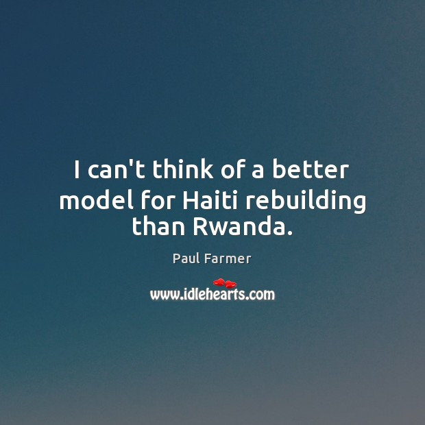 Image, I can't think of a better model for Haiti rebuilding than Rwanda.
