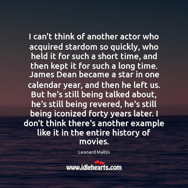 Image, I can't think of another actor who acquired stardom so quickly, who