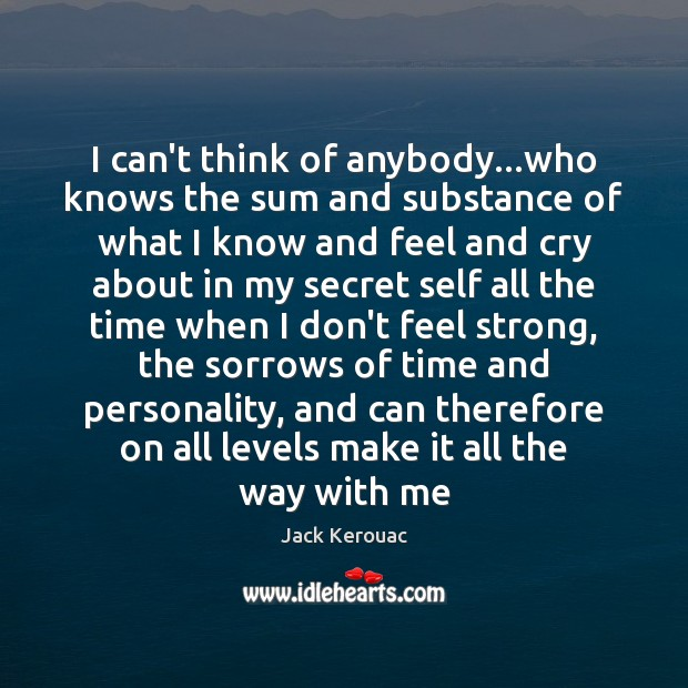 I can't think of anybody…who knows the sum and substance of Jack Kerouac Picture Quote